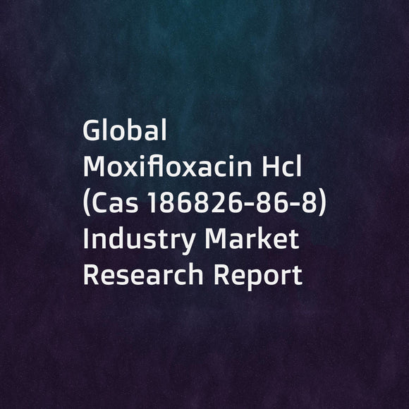 Global Moxifloxacin Hcl (Cas 186826-86-8) Industry Market Research Report