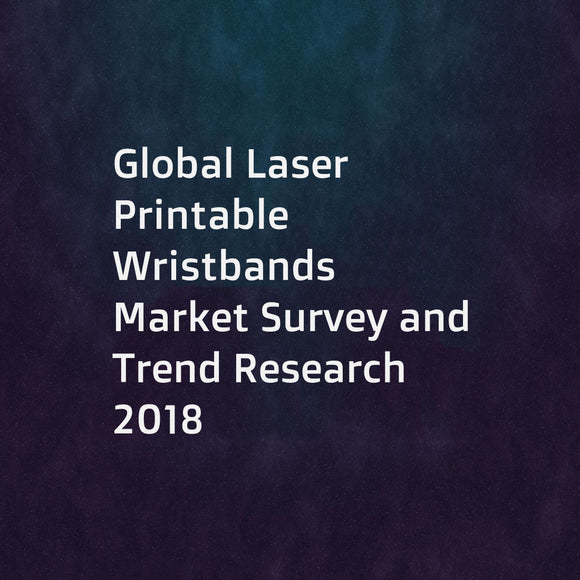 Global Laser Printable Wristbands Market Survey and Trend Research 2018