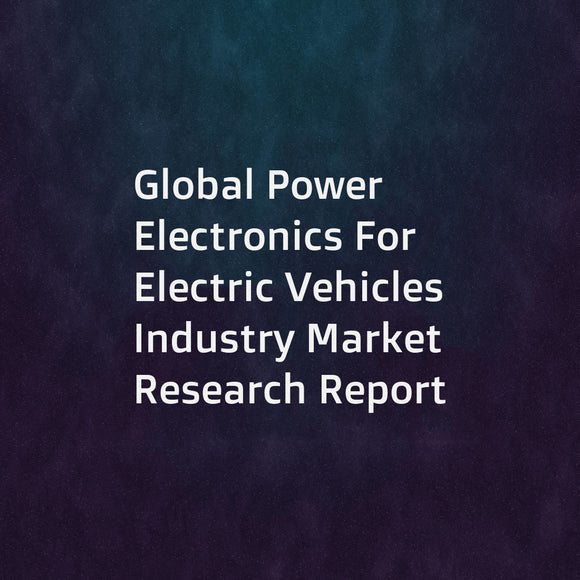 Global Power Electronics For Electric Vehicles Industry Market Research Report
