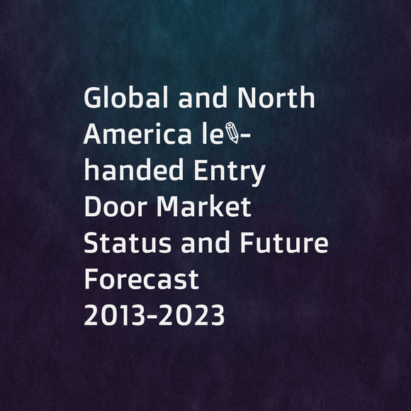 Global and North America left-handed Entry Door Market Status and Future Forecast 2013-2023