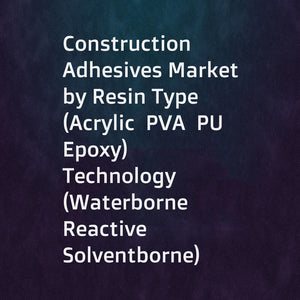 Construction Adhesives Market by Resin Type (Acrylic  PVA  PU  Epoxy)  Technology (Waterborne  Reactive  Solventborne)  End Use Sector (Residential  Non-residential  Infrastructure)  and Region - Global Forecast to 2022