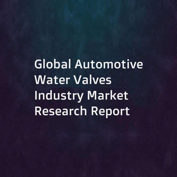 Global Automotive Water Valves Industry Market Research Report