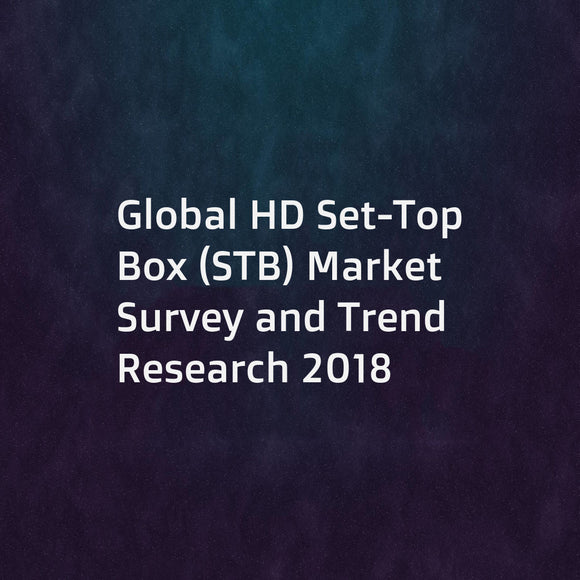 Global HD Set-Top Box (STB) Market Survey and Trend Research 2018