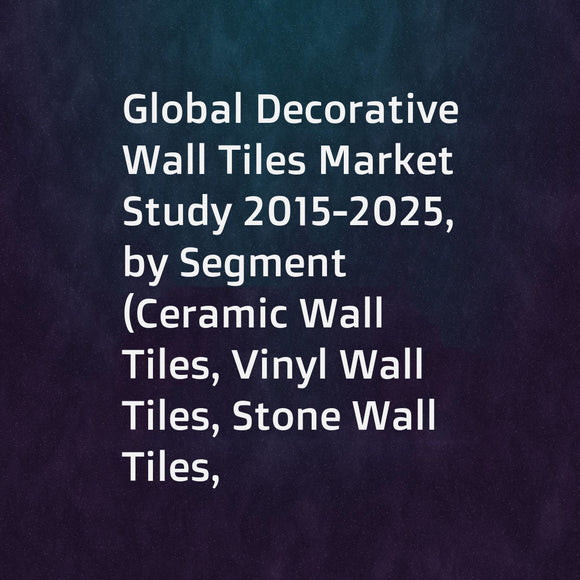 Global Decorative Wall Tiles Market Study 2015-2025, by Segment (Ceramic Wall Tiles, Vinyl Wall Tiles, Stone Wall Tiles, ... ...), by Market (Residential, CommercialVinyl Wall Tiles), by Company (Mohaw, RAK Ceramics, SCG, ... ...)