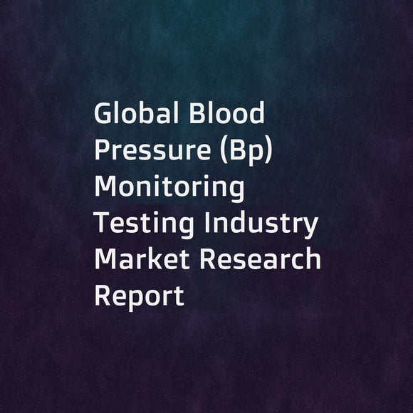Global Blood Pressure (Bp) Monitoring Testing Industry Market Research Report