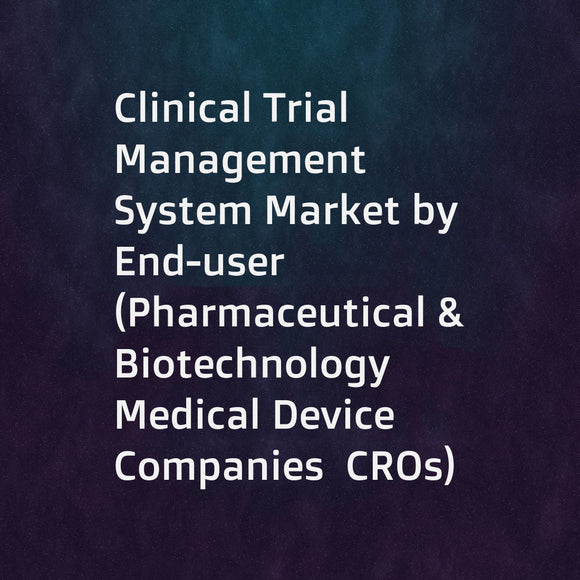 Clinical Trial Management System Market by End-user (Pharmaceutical & Biotechnology  Medical Device Companies  CROs)  Delivery Mode (Web Hosted  On-premise  Cloud-based)  Type (Enterprise  Site)  Component (Software  Service) - Global Forecast to 2021