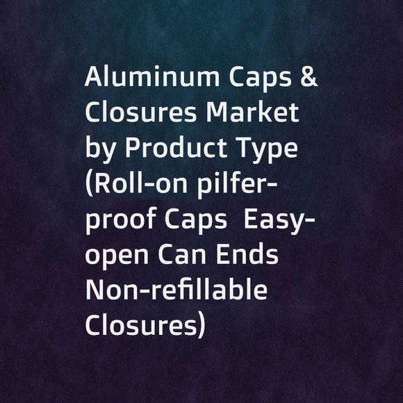 Aluminum Caps & Closures Market by Product Type (Roll-on pilfer-proof Caps  Easy-open Can Ends  Non-refillable Closures)  End Use Sector (Beverages  Food  Home & personal Care  Pharmaceutical)  and Region - Global Forecast to 2023