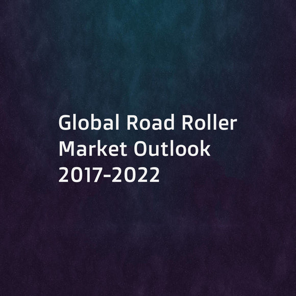 Global Road Roller Market Outlook 2017-2022