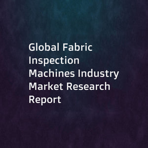 Global Fabric Inspection Machines Industry Market Research Report