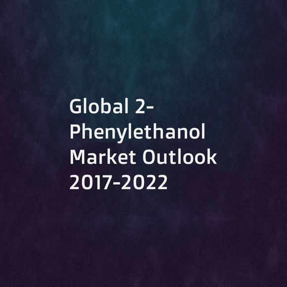 Global 2-Phenylethanol Market Outlook 2017-2022