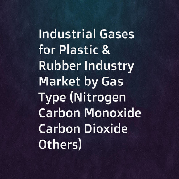 Industrial Gases for Plastic & Rubber Industry Market by Gas Type (Nitrogen  Carbon Monoxide  Carbon Dioxide  Others)  Process (Injection Molding  Extrusion  Foaming  Blow Molding)  Storage & Distribution and Transportation  End Use - Global Forecast to 2