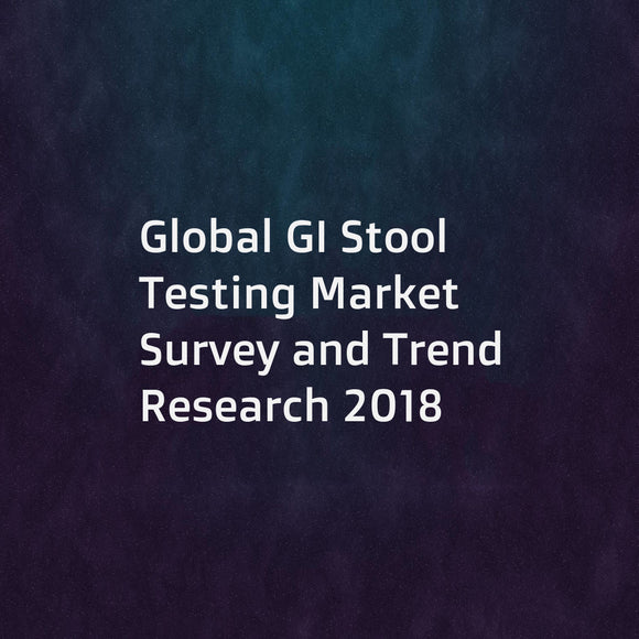 Global GI Stool Testing Market Survey and Trend Research 2018