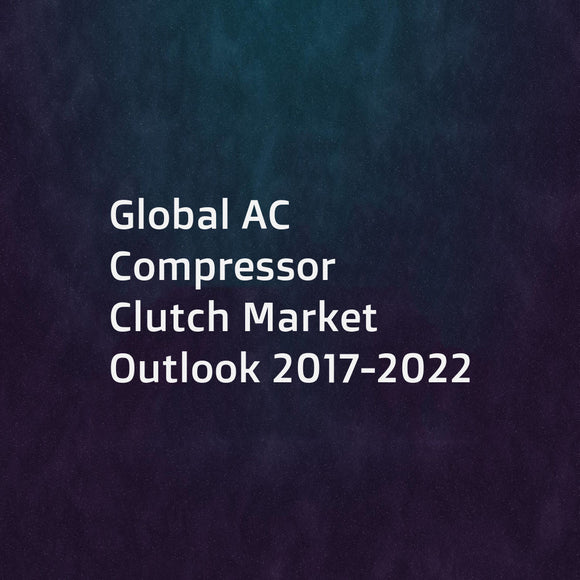 Global AC Compressor  Clutch Market Outlook 2017-2022
