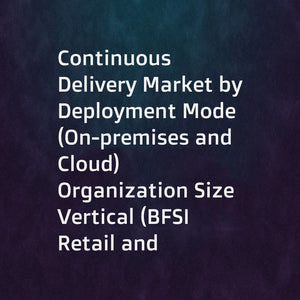 Continuous Delivery Market by Deployment Mode (On-premises and Cloud)  Organization Size  Vertical (BFSI  Retail and eCommerce  Media and Entertainment  Telecommunication  Healthcare  Manufacturing  Education)  and Region - Global Forecast to 2023