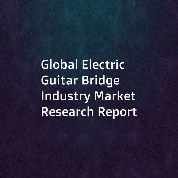 Global Electric Guitar Bridge Industry Market Research Report