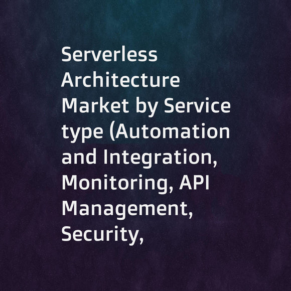 Serverless Architecture Market by Service type (Automation and Integration, Monitoring, API Management, Security, Support & Maintenance, and Training & Consulting), Deployment Model, Organization Size, Verticals, and Region - Global Forecast to 2023
