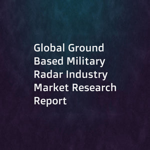 Global Ground Based Military Radar Industry Market Research Report