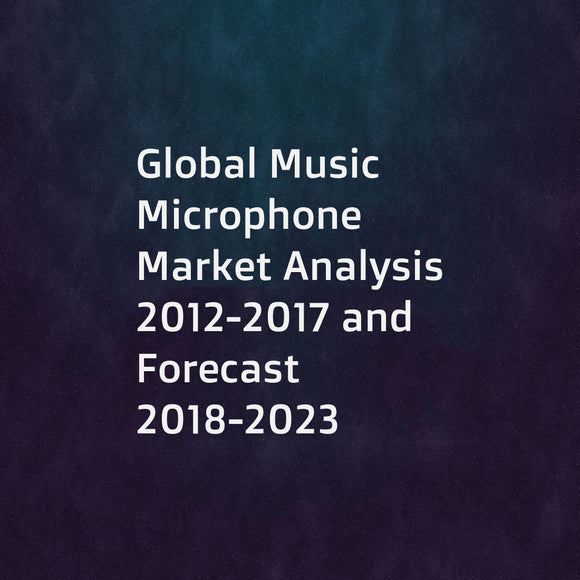 Global Music Microphone Market Analysis 2012-2017 and Forecast 2018-2023