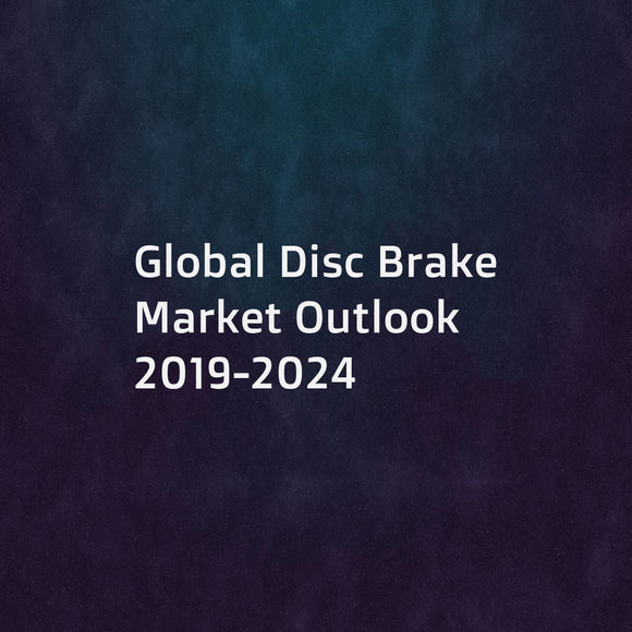 Global Disc Brake Market Outlook 2019-2024