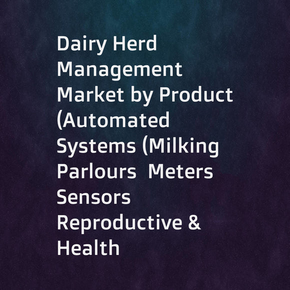 Dairy Herd Management Market by Product (Automated Systems (Milking Parlours  Meters  Sensors  Reproductive & Health  Cattle Management)  Software (On-premise  Cloud-based))  Application (Feeding  Breeding)  End user (Large Farms) - Global Forecast to 202