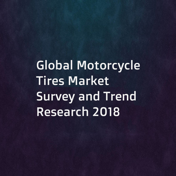 Global Motorcycle Tires Market Survey and Trend Research 2018