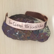 You Change The World When You Change Your Mind - Cuff Bracelet