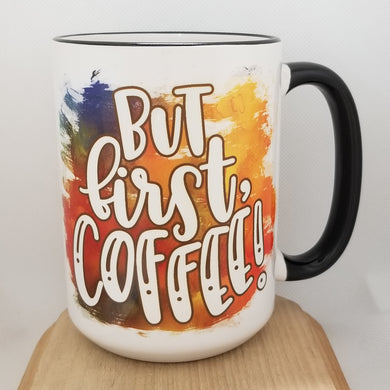 But First, Coffee! - Everyday inspired mug