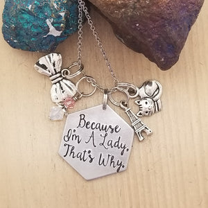 Because I'm A Lady, That's Why. - Charm Necklace