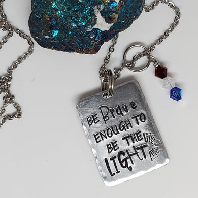 Be brave enough to be the light  - Pendant Necklace