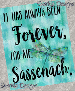 Always Been Forever, Sassenach - Outlander 213 Art Print
