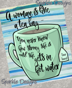 A woman is like a tea bag - Eleanor Roosevelt 230 Art Print