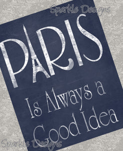 Paris is always a good idea 100 Art Print