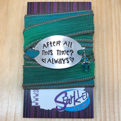 After All This Time? Always   silk wrap bracelet