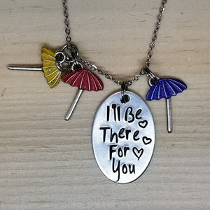 I'll Be There For You - Charm Necklace