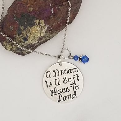 A Dream Is A Soft Place To Land - Pendant Necklace