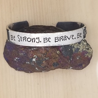 Be Strong. Be Brave. Be You. - Cuff Bracelet