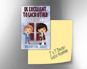 "Bill and Ted- be excellent to each other - 2"" x 3"" Aluminum Magnet"