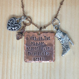 I Was In The Middle Before I Knew That I Had Begun - Charm Necklace