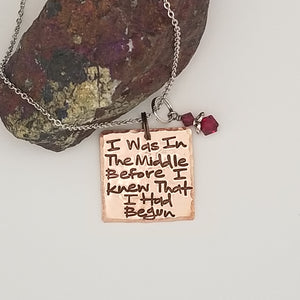 I was In The Middle Before I Knew That I Had Begun - Pendant Necklace
