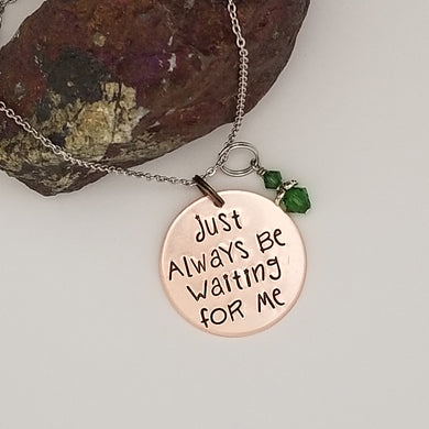 Just Always Be Waiting For Me - Pendant Necklace