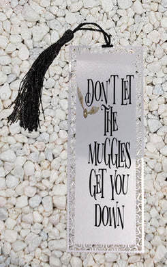 Don't let the Muggles get you down - Harry Potter inspired Metal Bookmark