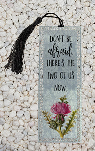 Don't be afraid, there's the two of us now - Outlander inspired -  Metal Bookmark