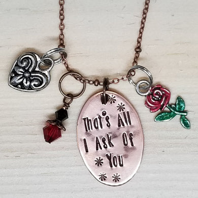 That's All I Ask Of You - Charm Necklace