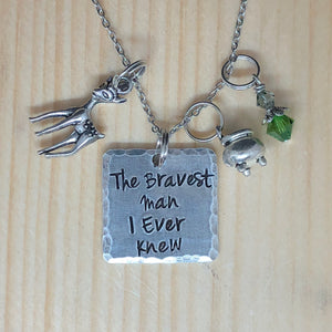 The Bravest Man I Ever Knew - Charm Necklace
