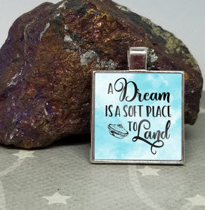 A Dream is a Soft Place to Land - Waitress Inspired - Graphic Metal Pendant
