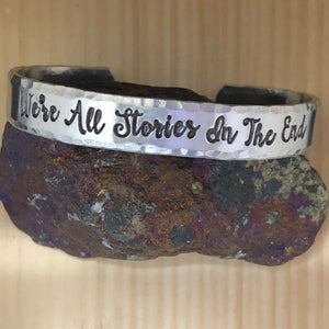 We're All Stories In The End Cuff Bracelet