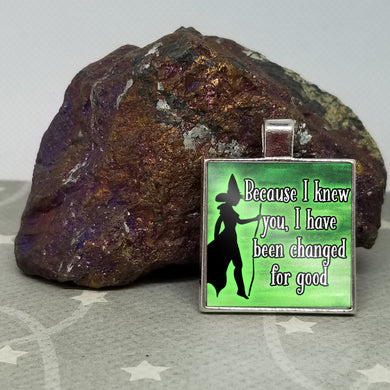 Because I knew you I have been changed for Good - Wicked Inspired - Graphic Metal Pendant