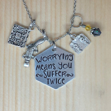 Worrying Means You Suffer Twice - Charm Necklace