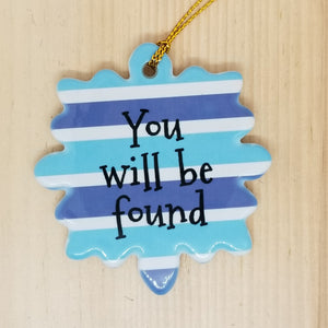 Porcelain ornament - Dear Evan Hansen inspired - You Will Be Found
