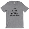 Image of I Fish Because My Wife Won't Follow Me There Men's T-Shirt